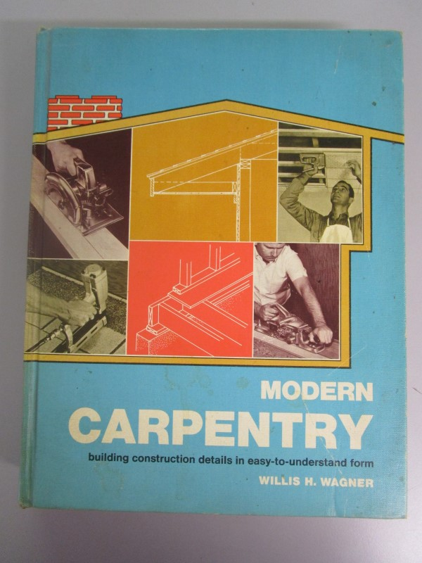 MODERN CARPENTRY: BUILDING CONTSTRUCTION DETAILS IN EASY-TO-UNDERSTAND FORM. DIY