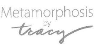 METAMORPHOSIS BY TRACY