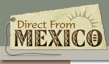 DIRECT FROM MEXICO