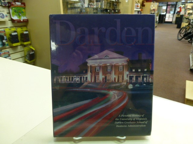 Darden - A Pictorial History of the University of Virginia's Darden Graduate Sch
