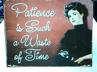 Patience is Such a Waste of Time - Tin Sign